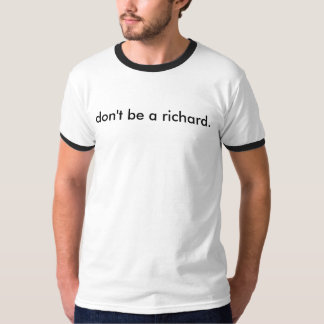 don't be a richard. T-Shirt