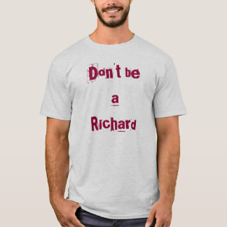 Don't be a Richard T-Shirt