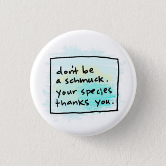 don't be a schmuck. 3 cm round badge