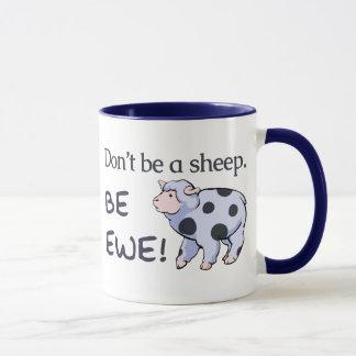 Don't Be a Sheep. Be Ewe! Mugs