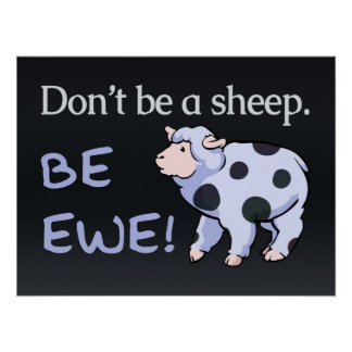 Don't Be a Sheep. Be Ewe! Posters