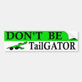 Don't Be A TailGator ! Bumper Sticker