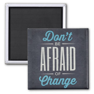 Don't Be Afraid Of Change Typography Quote Magnet