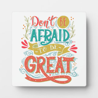 Don't Be Afraid To Be Great Plaques