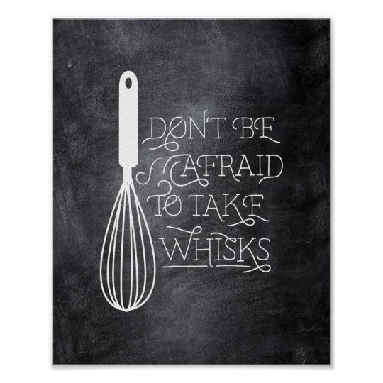 Don't be Afraid to Take Whisks Quote Poster