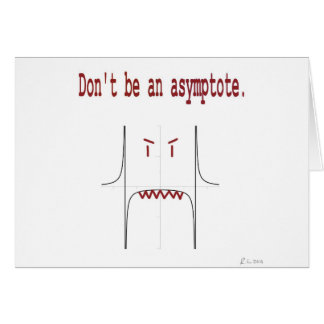 Don't be an asymptote. greeting card