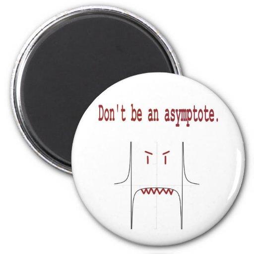 Don't be an asymptote. fridge magnets