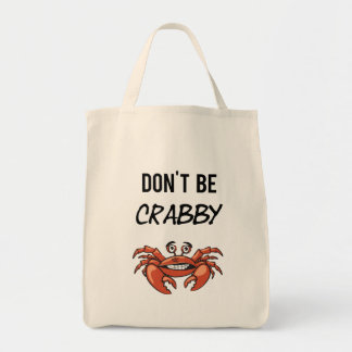 Don't Be Crabby Funny Grocery Tote