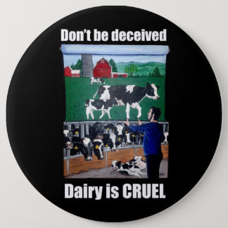 Don't be deceived, Dairy is CRUEL Button