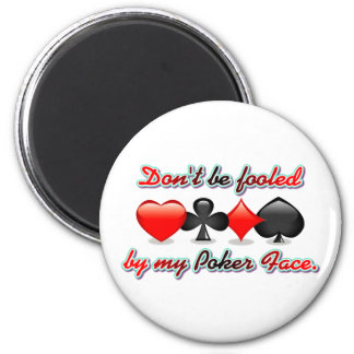 Don't Be Fooled by my Poker Face 6 Cm Round Magnet