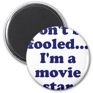 Don't be Fooled... I'm a Movie Star 6 Cm Round Magnet