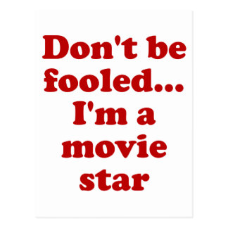 Don't be Fooled... I'm a movie star Postcard