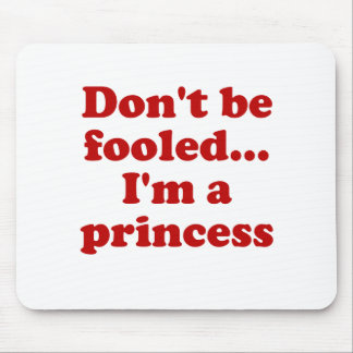 Dont be fooled Im a princess Mouse Pads