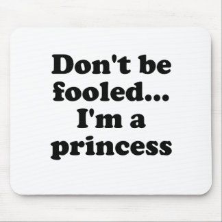 Dont be fooled Im a princess Mousepads