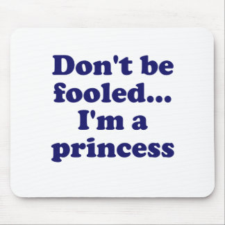 Dont be fooled Im a princess Mouse Pad
