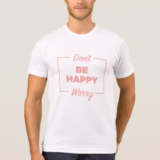 Don't Be Happy, Worry 2 T-Shirt