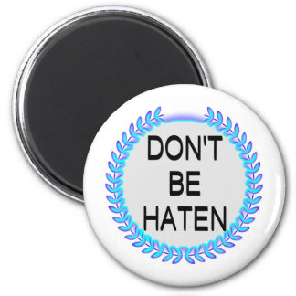 DON'T BE HATEN 6 CM ROUND MAGNET