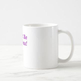 Dont Be Jealous Coffee Mug
