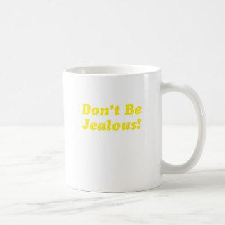 Dont Be Jealous Classic White Coffee Mug