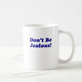 Dont Be Jealous Mugs