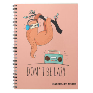 Don't Be Lazy - Funny Sloth Notebook