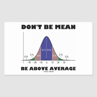 Don't Be Mean Be Above Average (Bell Curve Humor) Rectangular Sticker