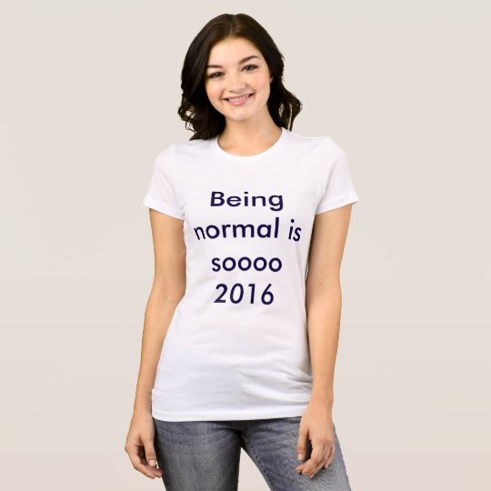Don't be normal T-Shirt