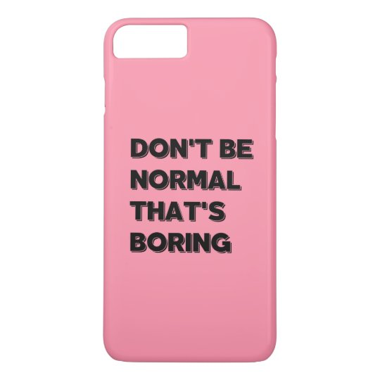 Don't Be Normal That's Boring Funny Quote IPhone