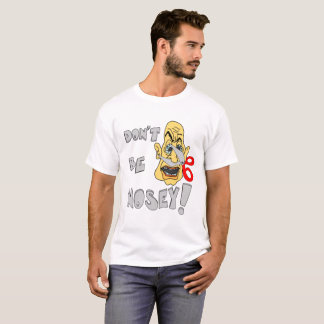 Don't Be Nosey T-Shirt