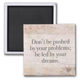 Don't Be Pushed by Your Problems; Be Led By Your.. Magnet