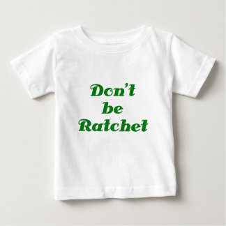 Dont Be Ratchet Baby T-Shirt