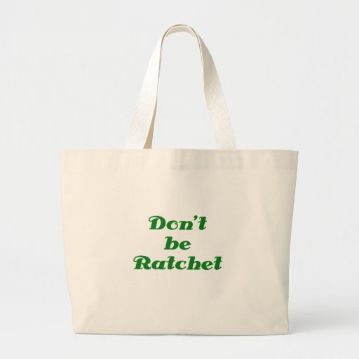 Dont Be Ratchet Tote Bags