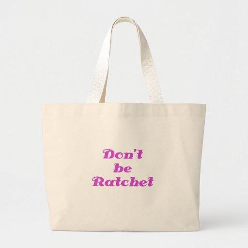 Dont Be Ratchet Canvas Bags