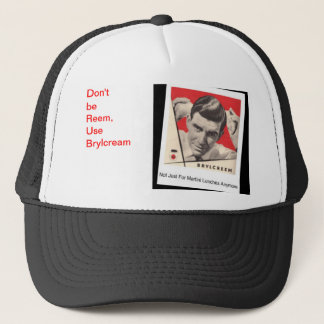 Don't Be REEM ,Use BRYLCREAM Trucker Hat