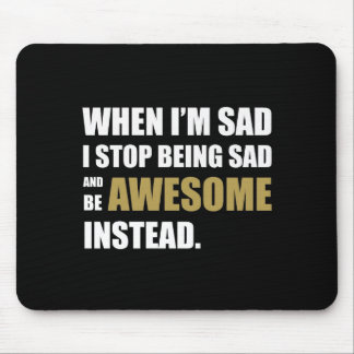 Don't be sad, be awesome. mouse mat