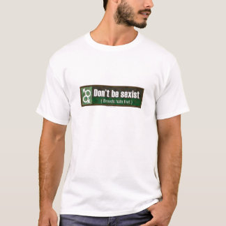 Don't Be Sexist T-Shirt