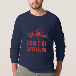 Dont Be Shellfish Sweatshirt