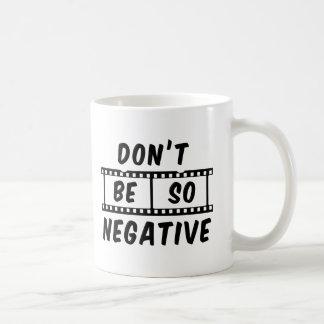Don't Be So Negative Coffee Mug