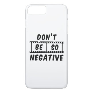 Don't Be So Negative iPhone 7 Plus Case