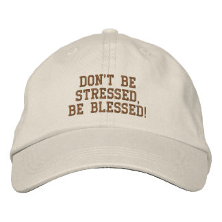 Don't be Stressed, Be Blessed! Embroidered Baseball Cap