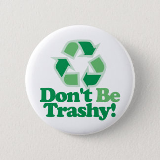 Don't Be Trashy 6 Cm Round Badge