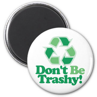 Don't Be Trashy 6 Cm Round Magnet