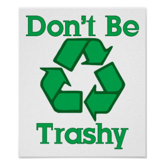 Don't Be Trashy Earth Day Poster