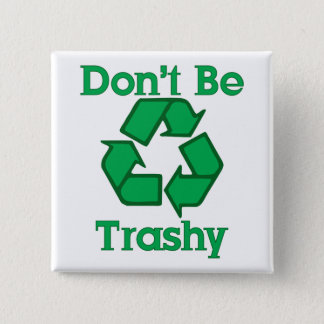 Don't Be Trashy Recycle Earth Day Button