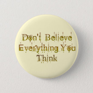 Don't Believe Everything You Think 6 Cm Round Badge