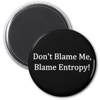 Don't Blame Me, Blame Entropy! Refrigerator Magnet