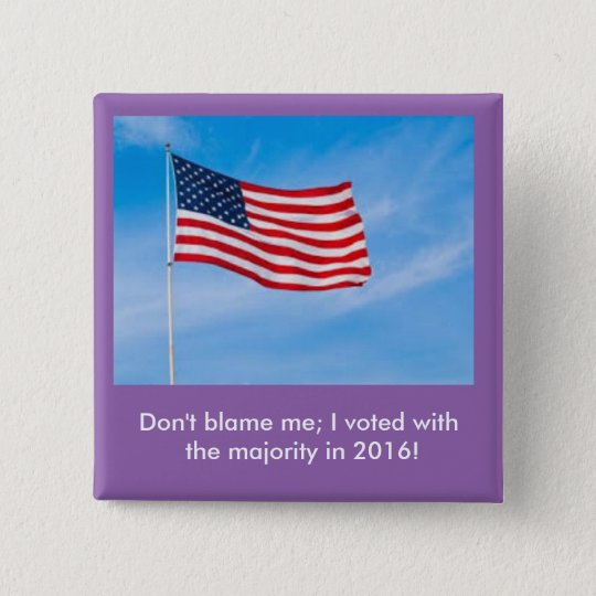 Don't blame me button, 2016 15 cm square badge