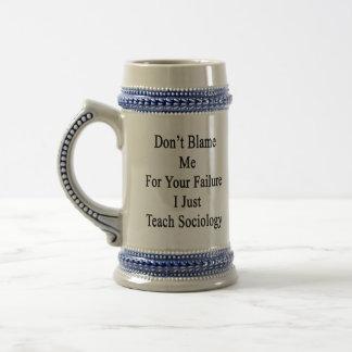 Don't Blame Me For Your Failure I Just Teach Socio Coffee Mug