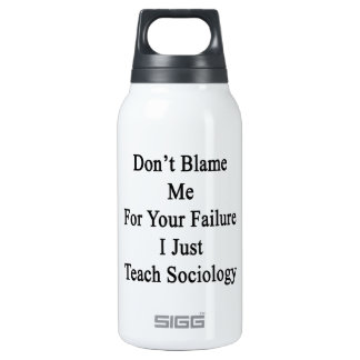 Don't Blame Me For Your Failure I Just Teach Socio 10 Oz Insulated SIGG Thermos Water Bottle