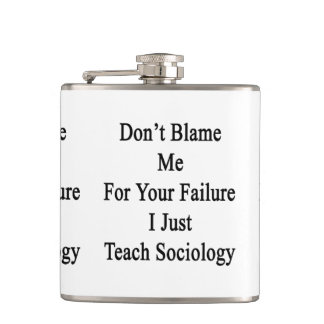 Don't Blame Me For Your Failure I Just Teach Socio Hip Flask